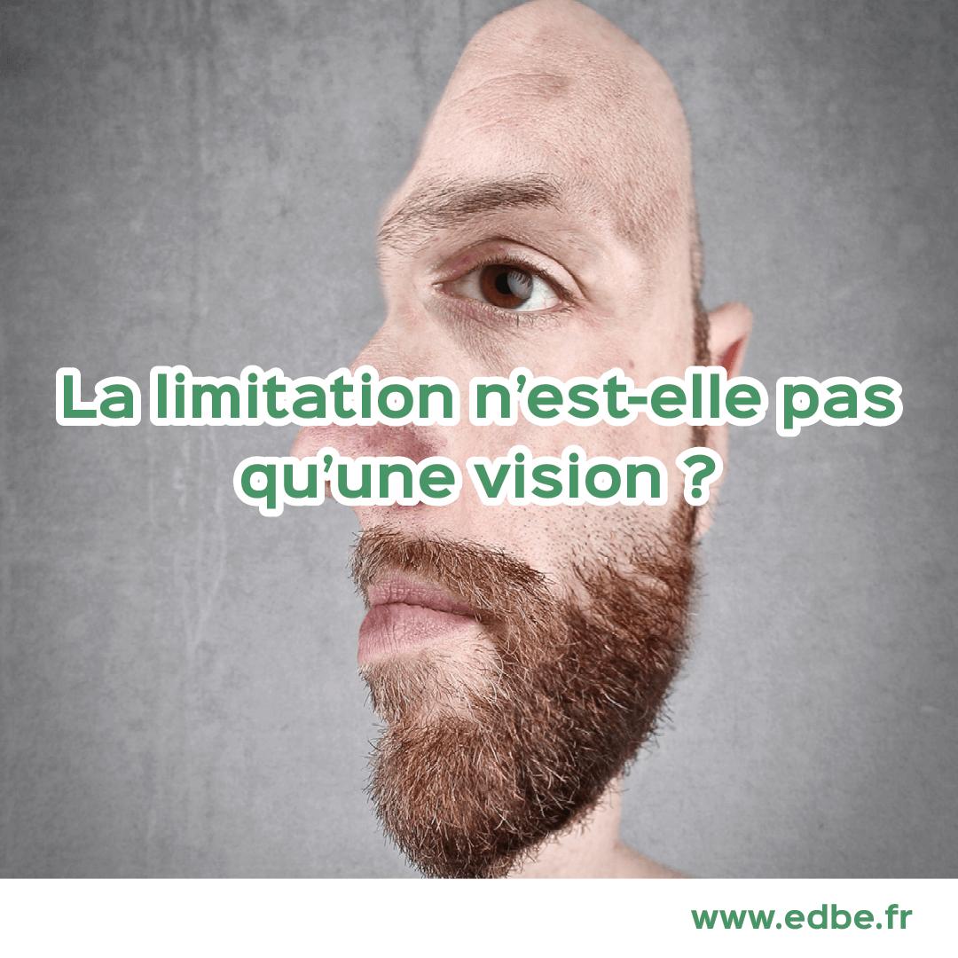 La limitation n'est-elle pas qu'une vision ?