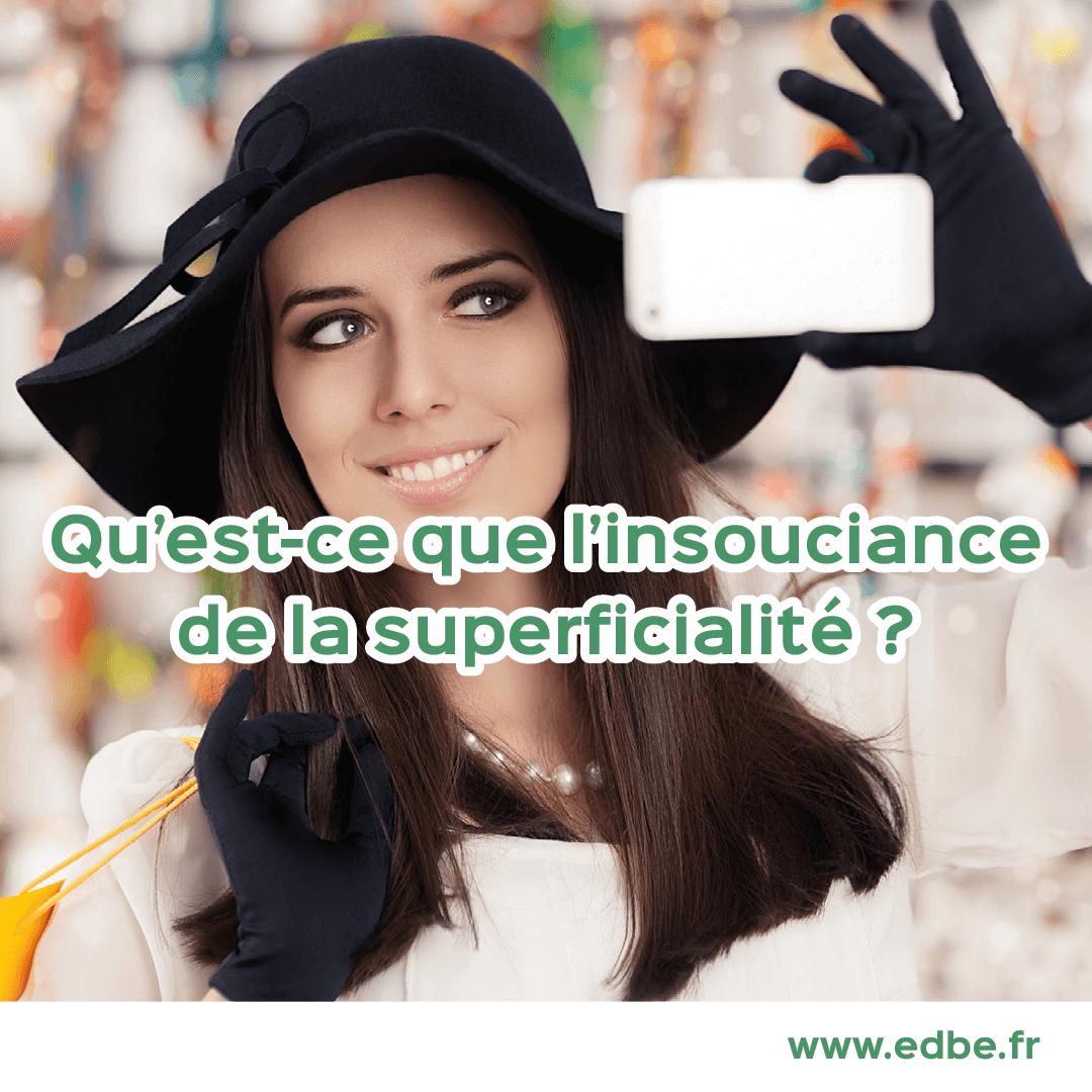 Qu'est-ce que l'insouciance de la superficialité ?